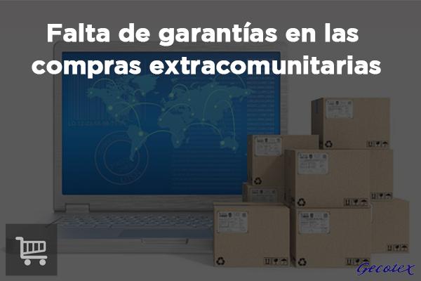 La falta de garantías en las compras extracomunitarias
