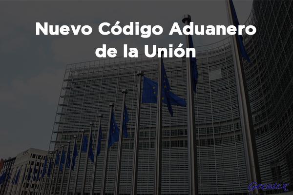 Nuevo codigo aduanero de la union