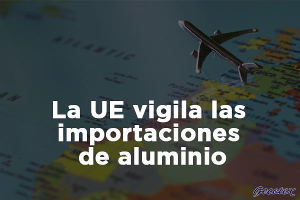 La UE vigila las importaciones de aluminio